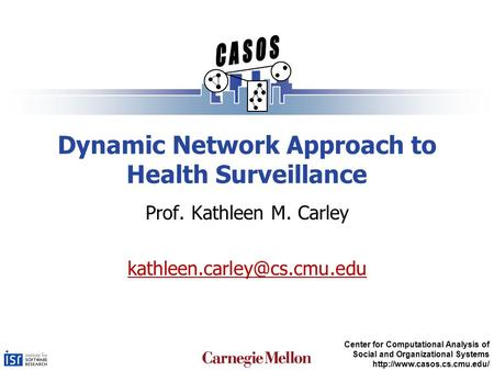 Center for Computational Analysis of Social and Organizational Systems  Dynamic Network Approach to Health Surveillance Prof.