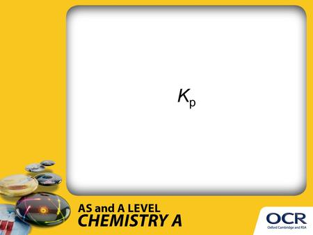 KpKp. The equilibrium constant in terms of partial pressures KpKp.