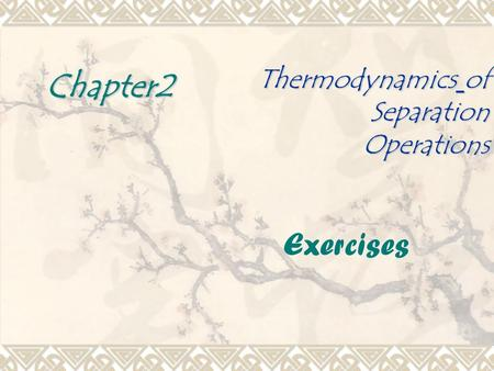 Thermodynamics of Separation Operations Chapter2 Exercises.