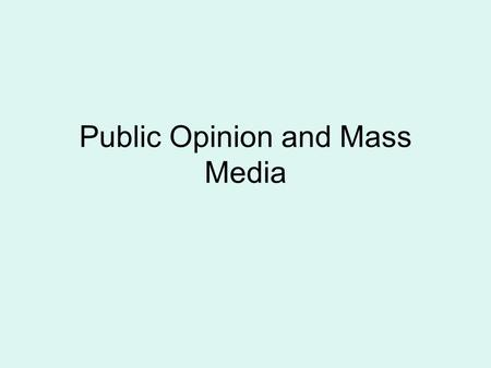 Public Opinion and Mass Media. The Formation of Public Opinion What is Public Opinion? Those attitudes held by a significant number of people on matters.