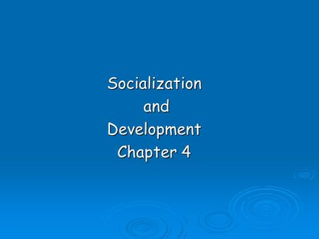 Socialization and andDevelopment Chapter 4. Nature or Nurture?  Nature Inherited characteristics Inherited characteristics  Nurture Socialization experiences.