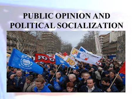 PUBLIC OPINION AND POLITICAL SOCIALIZATION. Public opinion – the aggregate of individual attitudes or beliefs shared by some portion of the adult population.