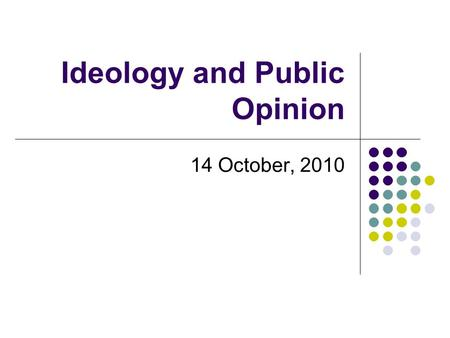 Ideology and Public Opinion 14 October, 2010. Review: The American Political System Designed to protect against majority rule and protect minority rights.