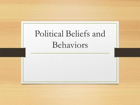 Political Beliefs and Behaviors. Political Culture Widely shared set of beliefs and values concerning government and other individuals Protection of basic.