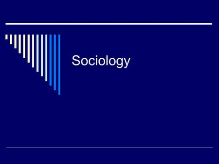Sociology. Notable Sociologists  Auguste Comte He is seen as the father of Sociology He coined the term Sociology in reference to the new science of.