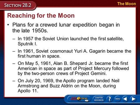 Reaching for the Moon Plans for a crewed lunar expedition began in the late 1950s. The Moon –In 1957 the Soviet Union launched the first satellite, Sputnik.