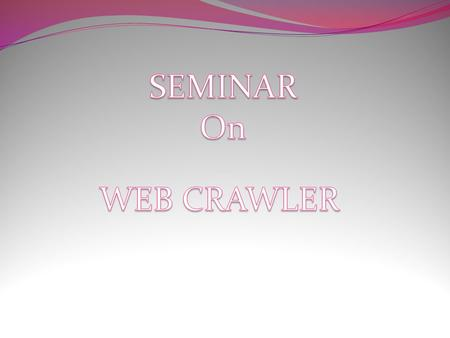 What is Web Information retrieval from web Search Engine Web Crawler Web crawler policies Conclusion How does a web crawler work Synchronization Algorithms.