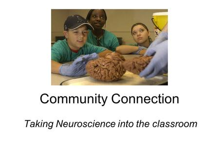 Taking Neuroscience into the classroom Community Connection.