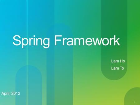 1 Spring Framework April, 2012 Lam Ho Lam To. © 2010 Cisco and/or its affiliates. All rights reserved. Cisco Confidential 2 1.Spring Overview 2.Framework.