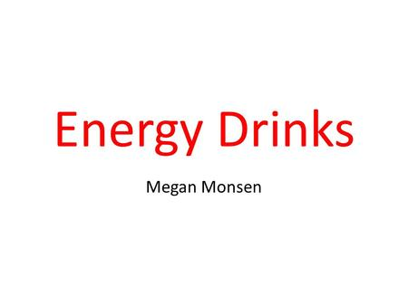 Energy Drinks Megan Monsen. Cardiovascular Effects Central Nervous System How much is TOO much? Two Main Effects.