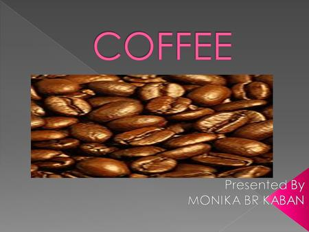 Coffee is a brewed beverage prepared from roasted seeds, commonly called coffee beans, of the coffee plant. They are seeds of coffee cherries that.