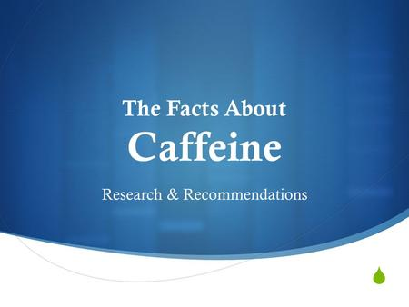 The Facts About Caffeine