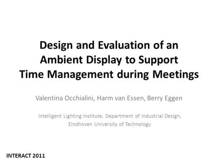 Design and Evaluation of an Ambient Display to Support Time Management during Meetings Valentina Occhialini, Harm van Essen, Berry Eggen Intelligent Lighting.