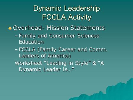 Dynamic Leadership FCCLA Activity  Overhead- Mission Statements –Family and Consumer Sciences Education –FCCLA (Family Career and Comm. Leaders of America)