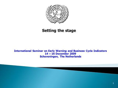 1 Setting the stage International Seminar on Early Warning and Business Cycle Indicators 14 – 16 December 2009 Scheveningen, The Netherlands.