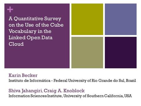 + Karin Becker Instituto de Informática - Federal University of Rio Grande do Sul, Brazil Shiva Jahangiri, Craig A. Knoblock Information Sciences Institute,