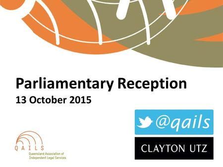 Parliamentary Reception 13 October 2015. Introduction to community legal centres James Farrell OAM, QAILS Director.