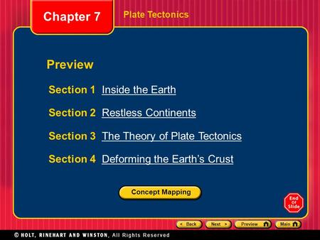 < BackNext >PreviewMain Plate Tectonics Section 1 Inside the EarthInside the Earth Section 2 Restless ContinentsRestless Continents Section 3 The Theory.