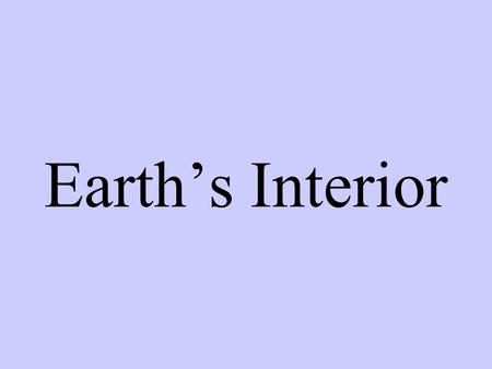 Earth's Interior. The best way to find out what's inside Earth might be to dig a tunnel to its center—but that isn't possible.
