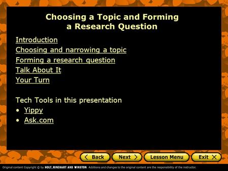 Choosing a Topic and Forming a Research Question Introduction Choosing and narrowing a topic Forming a research question Talk About It Your Turn Tech Tools.