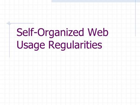 Self-Organized Web Usage Regularities. Problems of foraging information on WWW Slow accession Difficulty in finding useful information is related to balkanization.