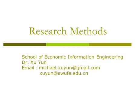Research Methods School of Economic Information Engineering Dr. Xu Yun  :