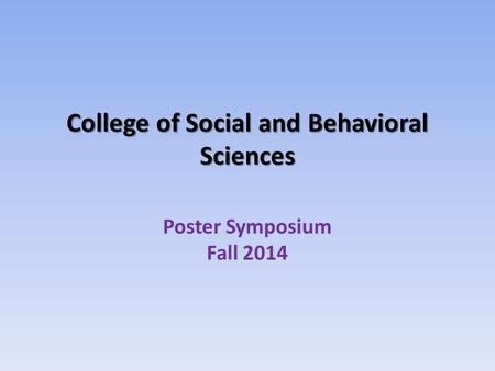 College of Social and Behavioral Sciences Poster Symposium Fall 2014.