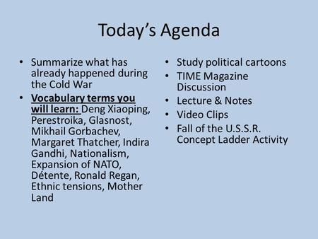 Today's Agenda Summarize what has already happened during the Cold War Vocabulary terms you will learn: Deng Xiaoping, Perestroika, Glasnost, Mikhail Gorbachev,