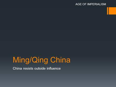 Ming/Qing China China resists outside influence AGE OF IMPERIALISM.