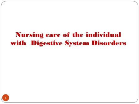 <strong>Nursing</strong> <strong>care</strong> of the individual with Digestive System Disorders 1.