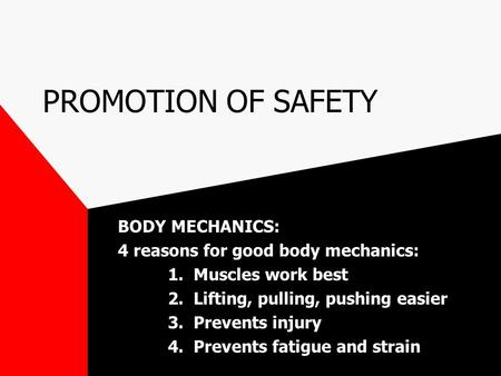 PROMOTION OF SAFETY BODY MECHANICS: 4 reasons for good body mechanics: