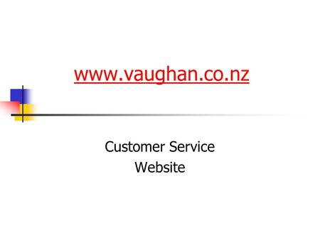 Www.vaughan.co.nz Customer Service Website. What's so great about it? Latest information Stock status Pricing Barcodes numbers Back / Forward orders Place.