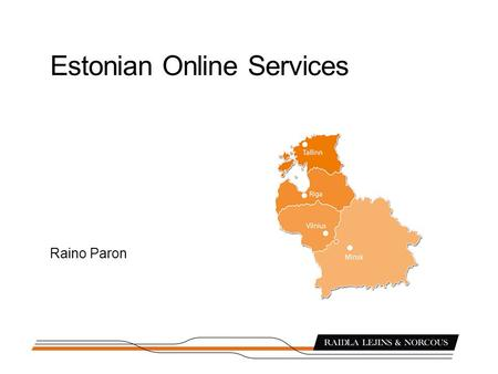 Estonian Online Services Raino Paron. ESTONIAN E-SERVICES (1/2) Electronic State Gazette – official source of Estonian law, also un-official English translations.