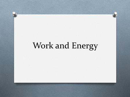 Work and Energy. Work O Work is defined as the force parallel to the direction of motion times the distance. W = F (parallel)  d = F d cos θ O If the.