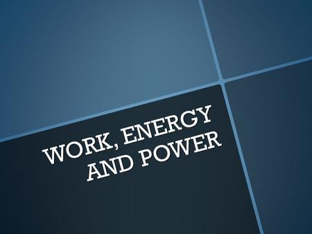 WORK, ENERGY AND POWER. OBJECTIVES Understand the concept of work, energy and power. 123456123456 Define work, energy and power. Calculate the form of.