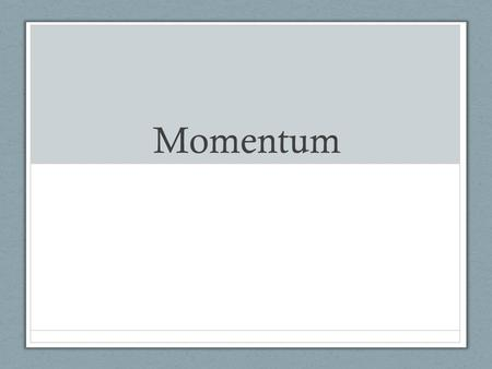 "Momentum. The ""Quantity of Motion"" p = momentum m = mass v = velocity Unit: Vector Direction of momentum is determined by the direction of the velocity."