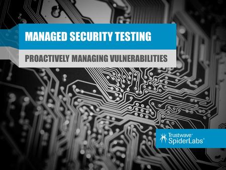 MANAGED SECURITY TESTING PROACTIVELY MANAGING VULNERABILITIES.
