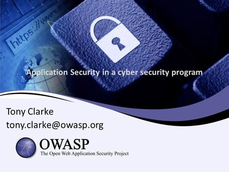 Application Security in a cyber security program Tony Clarke