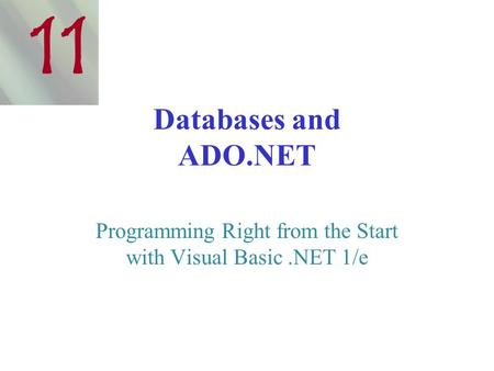 Databases and ADO.NET Programming Right from the Start with Visual Basic.NET 1/e 11.