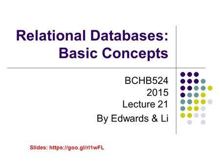 Relational Databases: Basic Concepts BCHB524 2015 Lecture 21 By Edwards & Li Slides: https://goo.gl/rl1wFL.