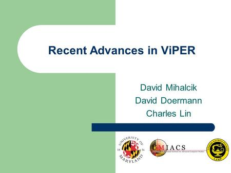 Recent Advances in ViPER David Mihalcik David Doermann Charles Lin.