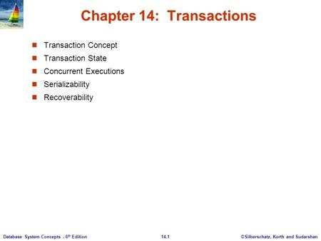©Silberschatz, Korth and Sudarshan14.1Database System Concepts - 6 th Edition Chapter 14: Transactions Transaction Concept Transaction State Concurrent.