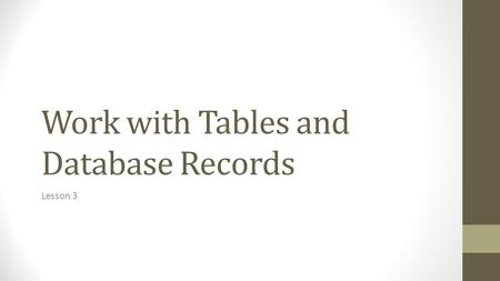 Work with Tables and Database Records Lesson 3. NAVIGATING AMONG RECORDS Access users who prefer using the keyboard to navigate records can press keys.