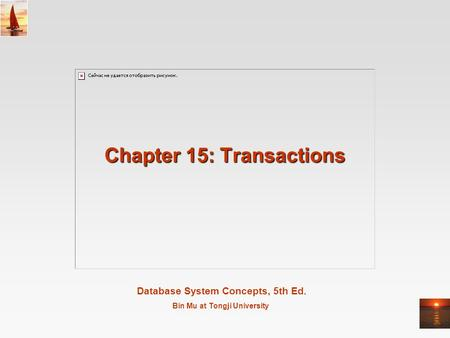 Database System Concepts, 5th Ed. Bin Mu at Tongji University Chapter 15: Transactions.