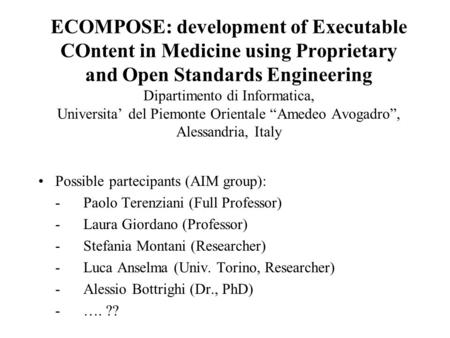 ECOMPOSE: development of Executable COntent in Medicine using Proprietary and Open Standards Engineering Dipartimento di Informatica, Universita' del Piemonte.
