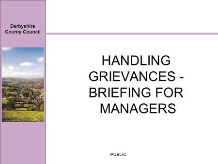 Derbyshire County Council PUBLIC HANDLING GRIEVANCES - BRIEFING FOR MANAGERS.