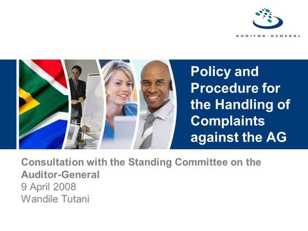 Policy and Procedure for the Handling of Complaints against the AG Consultation with the Standing Committee on the Auditor-General 9 April 2008 Wandile.