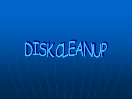 Why should I run Disk Cleanup Remove temporary Internet files Remove temporary Internet files Delete downloaded program files, such as Microsoft ActiveX.