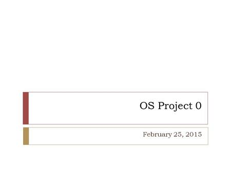 OS Project 0 February 25, 2015. Outline  Linux Installation  Linux Kernel Compilation  System Call Development  Kernel Modules / 452.