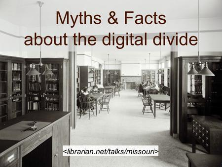 Myths & Facts about the digital divide. Jessamyn West Without a Net: Librarians Bridging the Digital Divide librarian.net jessamyn.com.